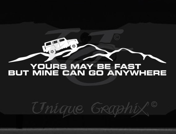 Yours may be fast but mine can go anywhere Hummer H3 decal