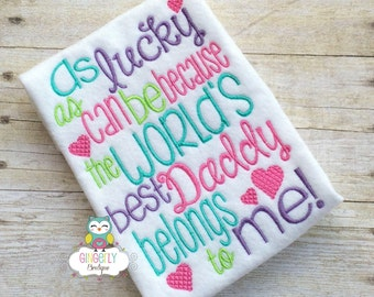 As Lucky as can be because the worlds best daddy belongs to me Shirt or Bodysuit, Father's Day, Daddy's Girl, I Love Daddy, Girl version