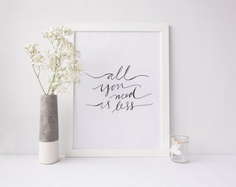 Printable - All You Need Is Less