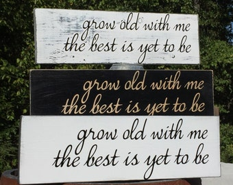 Grow Old with Me the Best is Yet to Be Rustic Farmhouse Distressed Painted Solid Wood Sign Choice of Colors and Hanging Options Shabby Chic