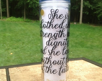 She is clothed in dignity....Tumbler
