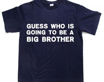 Guess who is going to be a BIG BROTHER Surprise pregnancy t-shirt for boy New big brother announcement shirt , many colors and sizes