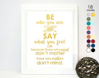 Printed Poster, Dr Seuss, Be Who You Are and Say What You Feel Because Those Who Mind Don't Matter, Those Who Matter Don't Mind, Gold Suess