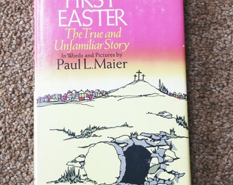 First Easter - The True and Unfamiliar Story In Words and Pictures by Paul L. Maier (SIGNED)