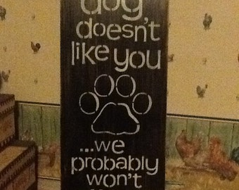 Hand painted distressed wooden sign if my dog doesn't like you we probably won't either