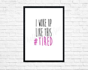 I woke up like this #tired wall art-digital print-DIGITAL FILE-PRINTABLE-calligraphy-typography-watercolor