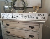 our house is a very very very fine house wood sign 6x36