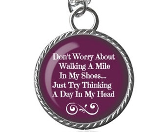Walk A Mile In My Shoes Necklace, Funny Quote, A Day In My Head Image Pendant Key Chain Handmade