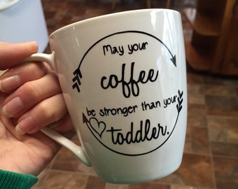 May your Coffee be Stronger than your Toddler, Coffee Mug