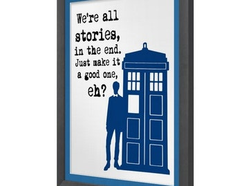PRINT: We're all stories, in the end. Just make it a good one, eh?, Doctor Who Quote Print