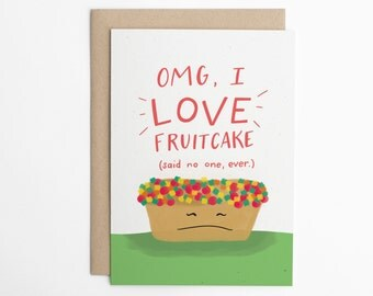 Funny Christmas Card - OMG I LOVE Fruitcake (said no one ever) - Funny Holiday Card, Christmas, Seasonal Card, Silly Holiday Card/C-309