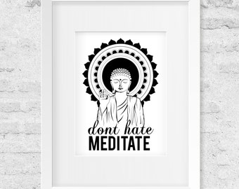 Don't Hate Meditate, Buddha Illustration, Black & White - Art Print