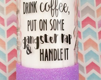 Glitter Mason Jar - Drink coffee, put on some gangster rap and handle it