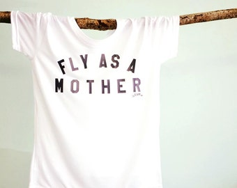 FLY AS A MOTHER - tee