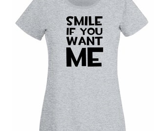 Womens T-Shirt with Quote Smile if You Want Me Design / Inspirational Sayings Text Shirts / Funny Words Shirt + Free Decal Gift