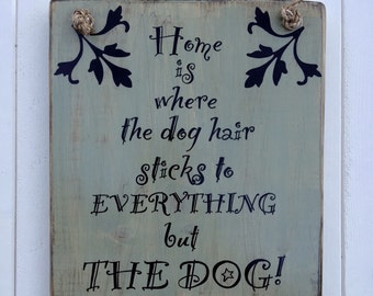 Home is where...Dog sign, solid wood, wood sign sayings, porch sign, dog, puppy, rustic sign, home, fur baby, fun sign, painting, hair