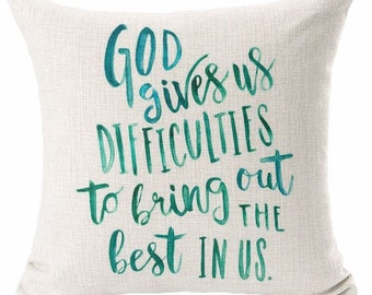 God gives us Difficulties to bring out The Best In Us - Pillow Cover