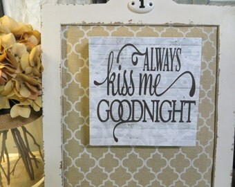"Wood Sign, ""Always Kiss me Goodnight"", Romantic Quote"