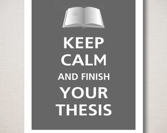 Keep Calm and FINISH YOUR THESIS Typography Art Print (Featured color: Graphite--choose your own colors)