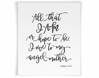All that I am or hope to be, I owe to my angel mother | Printable Art featuring quote by Abraham Lincoln