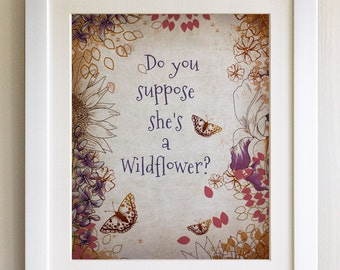 "FRAMED QUOTE PRINT, Alice in Wonderland, Do you suppose she's a Wildflower,  Framed or just print, black, white or oak frame, 12""x10"""