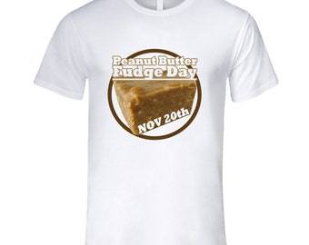 Peanut Butter Fudge Day November 20th Food Celebration T Shirt