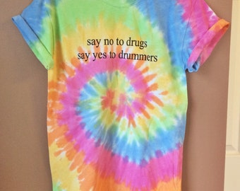 No to drugs, yes to drummers tie dye T-Shirt