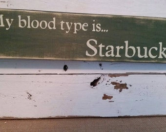 My blood type is...Starbucks sign