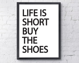 Life is short buy the shoes Print.  Poster, Art, Motivational, Funny, Inspirational, Quote.  All Prints BUY 2 GET 1 FREE!