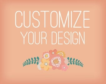 Customization ADD-ON *Personalize any Design in the Shop to fit your Preferences (Color, Size, Format, Wording, etc.)