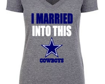 I MARRIED into this DALLAS COWBOYS v neck or crew tee