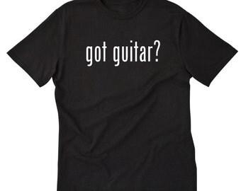 Got Guitar? T-shirt Guitar Shirt Guitarist Band Musician Tee Shirt