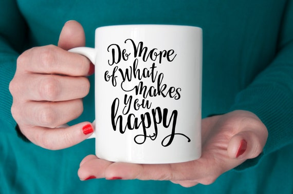 Do More of What Makes You Happy | Message Mugs | 11 oz.