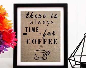 There Is Always Time For Coffee | Burlap Print