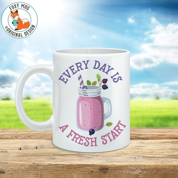 Coffee Mug Smoothie Coffee Cup - Every Day Is A Fresh Start - Smoothie - Inspirational Gift - Healthy Mug