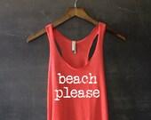Beach Please Tank Top for Women - Beach and Ocean Shirts - Beach Please Shirts - Vacation Tanks - Island Shirts - Party Tank Tops