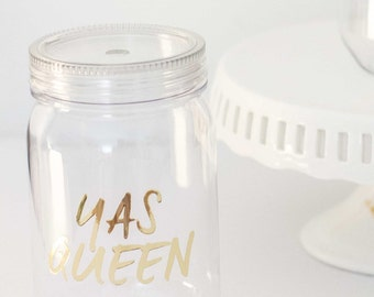 Yas Queen Acrylic Mason Jar || Great gift for any occasion; Mother's Day, Father's Day, Bachelorette, Bridesmaids gifts, Birthday,etc