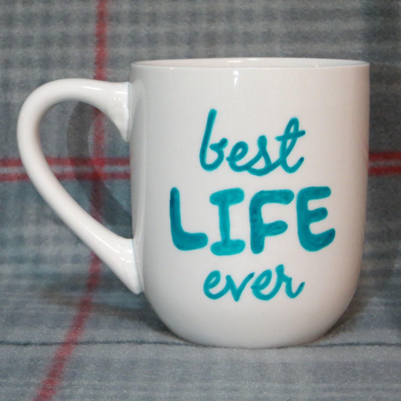 Best Life Ever Coffee Mug Handpainted Mug Tea Cup