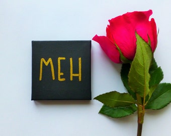 Meh Canvas - Black and Gold Decor - Funny Magnet - Tiny Quote - Small Painting - Mini Easel Display