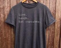 Live Laugh Eat Cupcakes T shirt  - funny shirts, cupcakes print, baking gifts, womens t shirts, graphic tees, text tshirts, cute t shirt