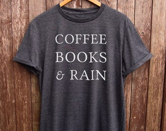 Coffee Books And Rain Tshirt - coffee quote tshirt, coffee shirt, coffee prints, coffee lover shirt, coffee tumblr tshirts, tumblr quote top