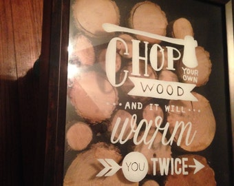 Chop Your Own Wood and It Will Warm You Twice Shadowbox
