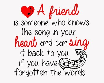 A Friend is Someone Who Knows the Song in Your Heart Embroidery Design Instant Download