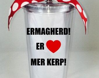Ermahgerd Tumbler, Er Lerv Mer Kerp Tumbler, Custom Ermahgerd Tumbler, Custom Funny Tumbler, Funny Tumbler