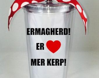 Ermahgerd Tumbler 20 oz., Er Lerv Mer Kerp Tumbler, Custom Ermahgerd Tumbler, Custom Funny Tumbler, Funny Tumbler
