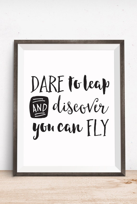 Printable Art, Inspirational Quote, Dare to Leap and Discover you can Fly, Motivational Print, Typography Quote, Download Digital Print
