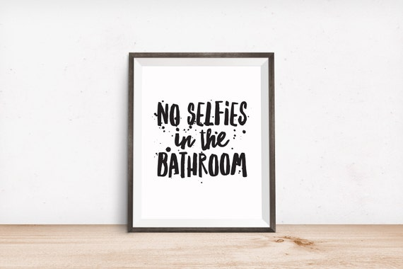 Printable Art, Bathroom Quote, No Selfies in the Bathroom, Inspirational Print, Typography Quote, Digital Download Print, Quote Printables