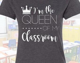Queen of my Classroom, Teacher Shirt, Cute Teacher Shirt, Education teach t shirt