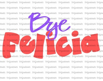 Bye Felicia Design, SVG, Eps, Dxf Formats, Cutting Machines,  Silhouette, Cricut, Scan N Cut, INSTANT DOWNLOAD