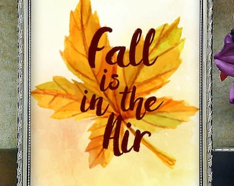 Fall Is In The Air, Autumn Quote Printable Wall Art Home Decor,Fall Art, Seasonal Home Décor, Seasons Changing, Thanksgiving Decor